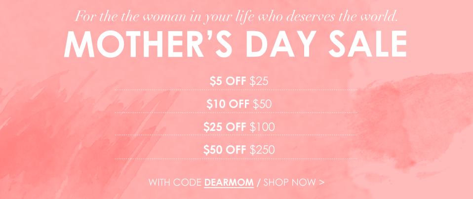 Mother's Day Sale: Use Code DEARMOM to Save!