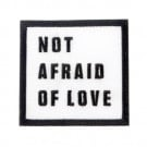 "Iron On ""Not Afraid of Love"" Patch"