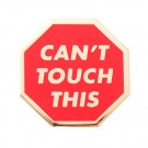 """Can't Touch This"" Stop Sign Pin"